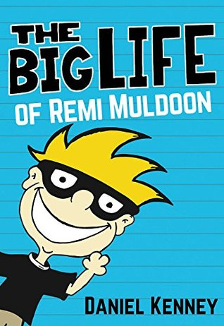 The Big Life of Remi Muldoon: (A Hilarious Adventure For Children Ages 7-10)
