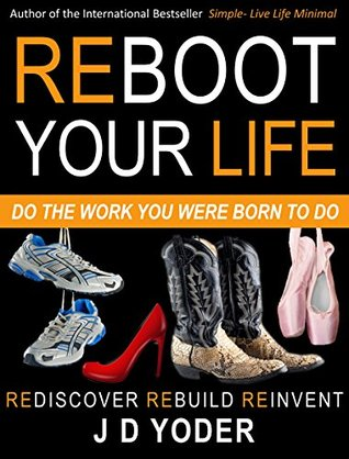 Reboot Your Life- Do The Work You Were Born to Do: