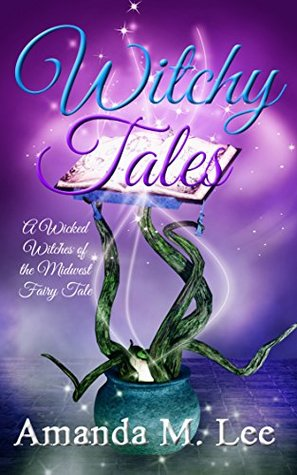 Witchy Tales (Wicked Witches of the Midwest Fantasy, #1)