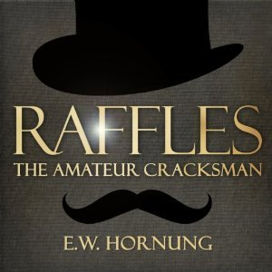 Raffles: The Amateur Cracksman (A.J. Raffles, The Gentleman Thief #1)
