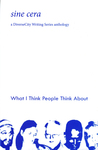 sine cera: What I Think People Think About (Vol. 7 No 1 & 2)