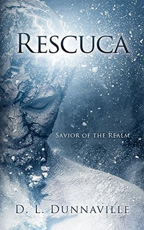 Ebook Rescuca: Savior of the Realm by D.L. Dunnaville read!