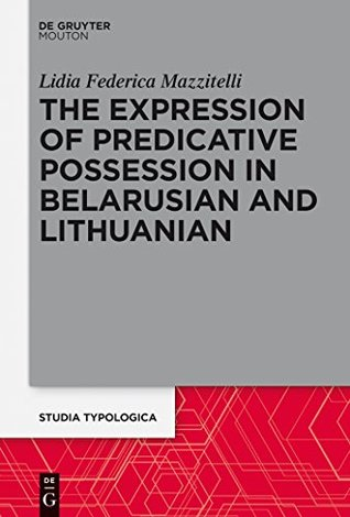 The Expression of Predicative Possession: A Comparative Study of Belarusian and Lithuanian