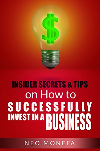 INVESTING: Insider Tips & Secrets on How to Successfully Invest in a Business (Investing for Beginners- Investing 101- Investing in Stocks- Investing Empire- Investing Guide- Investing for Dummies)