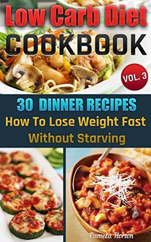 Low Carb Diet Cookbook. Vol. 3. 30 Dinner Recipes. How To Lose Weight Fast Without Starving: (Slow Cooker, High Protein, Low Carbohydrate Diet, Weight ... Watchers Cookbook, Low Carb High Fat Diet)