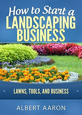 How to Start a Landscaping Business: Lawns, tools, and business