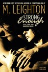 Strong Enough (Tall, Dark, and Dangerous, #1)
