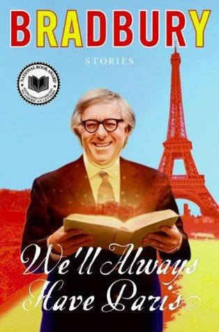Ray Bradbury And Dark Side Of American >> We Ll Always Have Paris Stories By Ray Bradbury