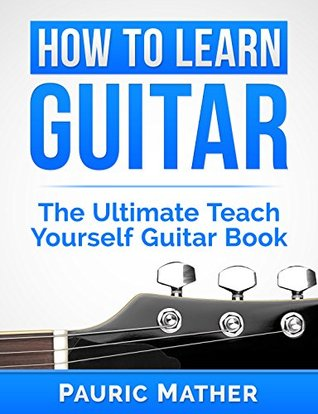 how to learn guitar the ultimate teach yourself guitar book by pauric mather. Black Bedroom Furniture Sets. Home Design Ideas