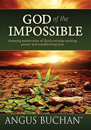 God of the Impossible (eBook): Amazing testimonies of God's miracle-working power and transforming love