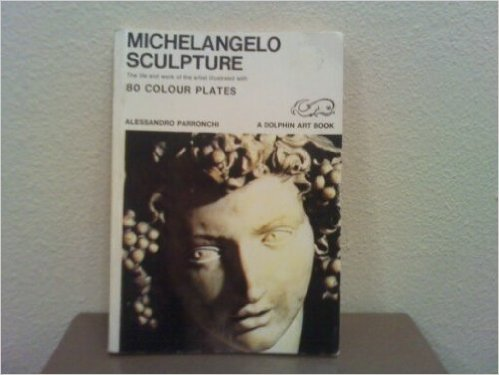 Michelangelo: Sculpture: The Life And Work Of The Artist Illustrated With 80 Colour Plates