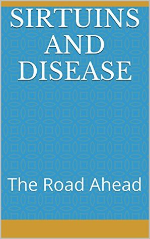 Sirtuins and Disease: The Road Ahead