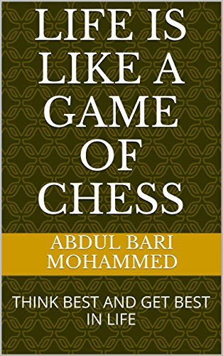LIFE IS LIKE A GAME OF CHESS: THINK BEST AND GET BEST IN LIFE