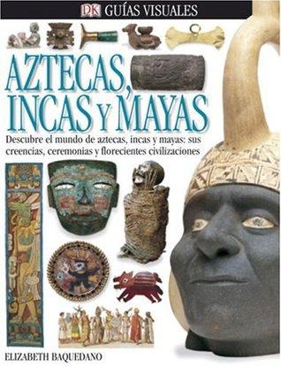 Aztecas, Incas, Y Mayas por Elizabeth Baquedano, Michel Zabé