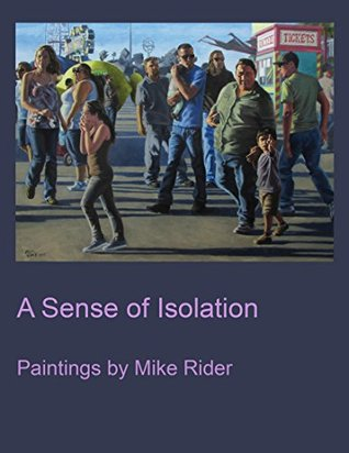 A Sense of Isolation: Paintings by Mike Rider