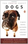 The Truth about Dogs: An Inquiry into Ancestry Social Conventions Mental Habits Moral Fiber Canis fami