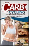 Carb Cycling: The Ultimate Carb Cycling Diet Guide For Rapid Weight Loss (Carb Cycling, carb cycling for weight loss, carb cycling recipes)