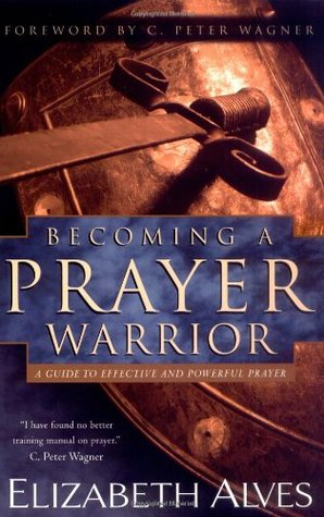 Ebook Becoming a Prayer Warrior: A Guide to Effective and Powerful Prayer by Elizabeth Alves TXT!