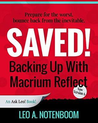 Saved! Backing Up with Macrium Reflect: Prepare for the worst – Bounce back from the inevitable