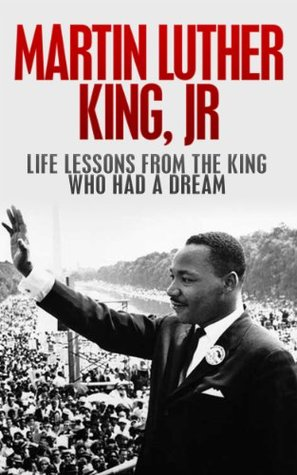 Martin Luther King Jr Life Lessons From The King Who Had A Dream