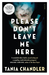 Please Don't Leave Me Here by Tania Chandler