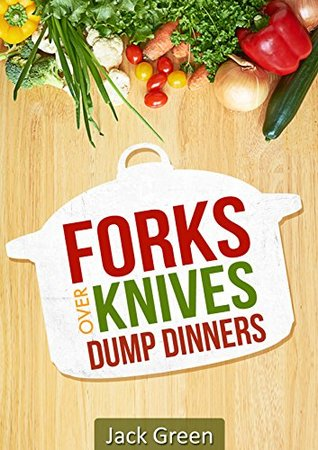 Forks Over Knives: Whole Food Plant Based Dump Dinners-Forks Over Knives CookBook