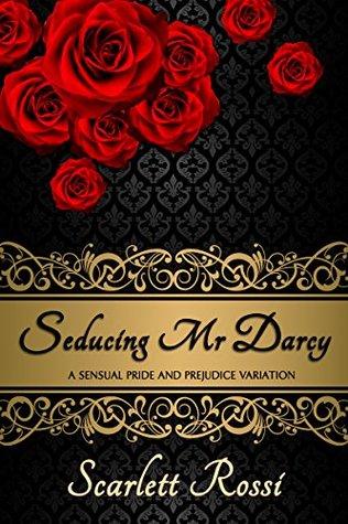 Seducing Mr Darcy: a sensual Pride and Prejudice variation