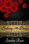 Seducing Mr Darcy: a sensual Pride and Prejudice variation (Sexy Mr Darcy Book 2)