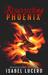 Resurrecting Phoenix by Isabel Lucero