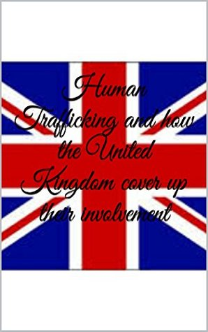 Human Trafficking and how the United Kingdom Cover up Their Involvement