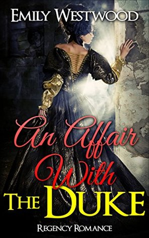 Romance: Regency Romance: An Affair With The Duke