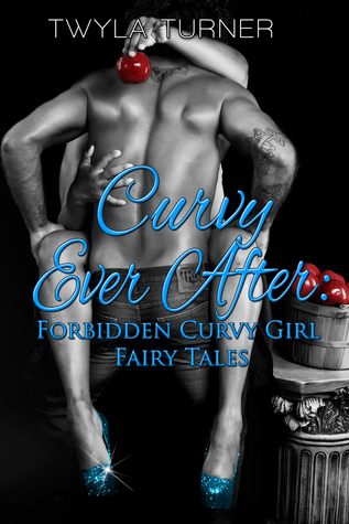 Curvy Ever After Forbidden Curvy Girl Fairy Tales by Twyla Turner