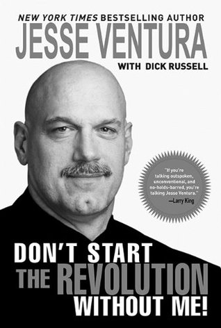 Don't Start the Revolution Without Me! by Jesse Ventura