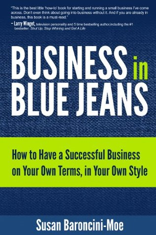 Business in Blue Jeans: How to Have a Successful Business on Your Own Terms, in Your Own Style