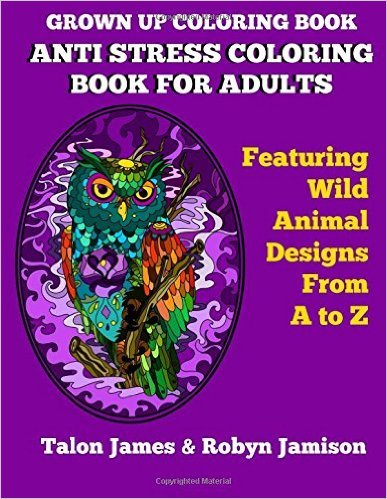Grown Up Coloring Book: Anti Stress Coloring Book for Adults Featuring Wild Animals From A To Z