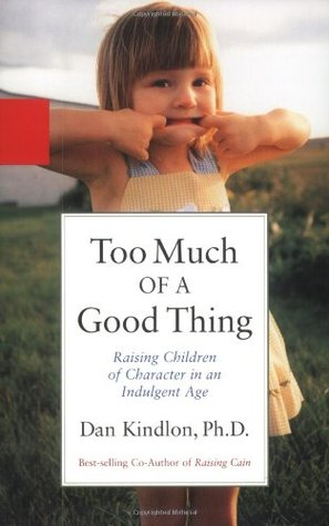 Too Much of a Good Thing by Dan Kindlon