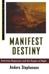 Manifest Destiny: American Expansion and the Empire of Right