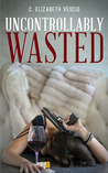 Uncontrollably Wasted (Wasted Series, #2)