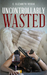 Uncontrollably Wasted (Wast...