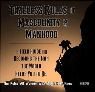 Timeless Rules for Masculinity and Manhood, New for 2015: The Rules All Women Wish Their Men Knew