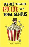 Scenes From The Epic Life of a Total Genius (Arthur Bean #2)