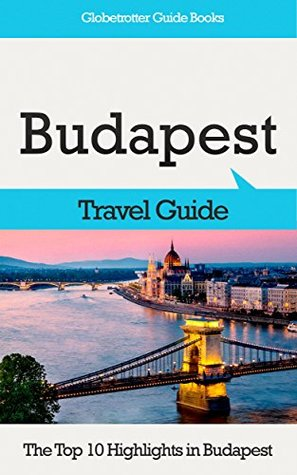 Budapest Travel Guide: The Top 10 Highlights in Budapest (Globetrotter Guide Books)