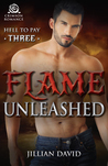 Flame Unleashed (Hell to Pay, #3)