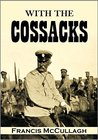 With the Cossacks: Being the Story of an Irisman who Rode with the Cossacks Throughout the Russo-Japanese War