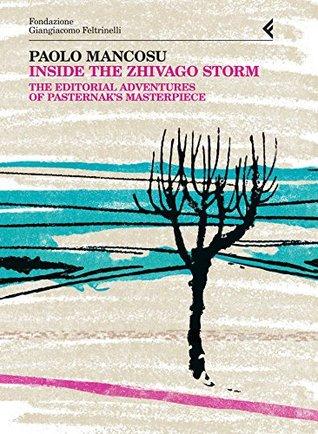 Inside the Zhivago Storm: The Editorial Adventures of Pasternak's Masterpiece. Anno Quarantasettesimo (Annali Fondaz. Giangiacomo Feltrinelli)