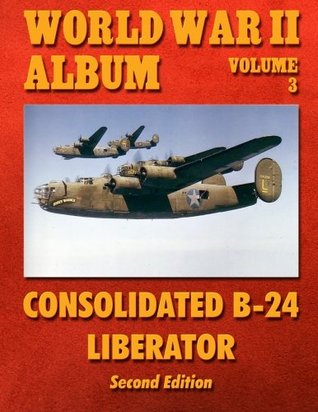 World War II Album Volume 3: Consolidated B-24 Liberator