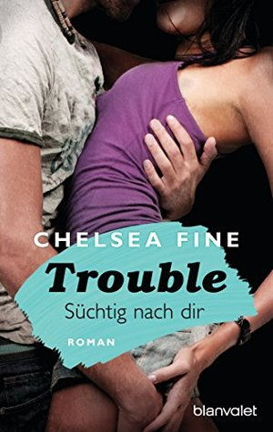 Ebook Trouble - Süchtig nach Dir by Chelsea Fine DOC!