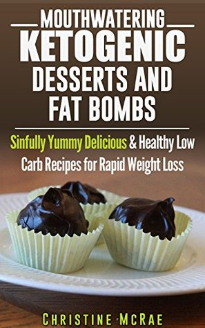 Ketogenic Diet: Ketogenic Desserts and Fat Bombs: Sinfully Yummy Delicious & Healthy Low Carb Recipes for Rapid Weight Loss (Free eBook with Download)(Ketogenic ... loss, ketogenic diet for beginners 3)