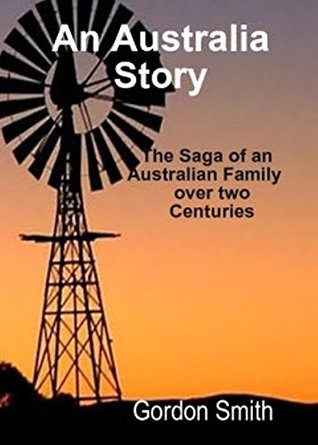 An Australian Story: The saga of an Australian Family over two centuries