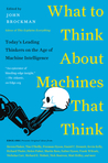 What to Think About Machines That Think by John Brockman